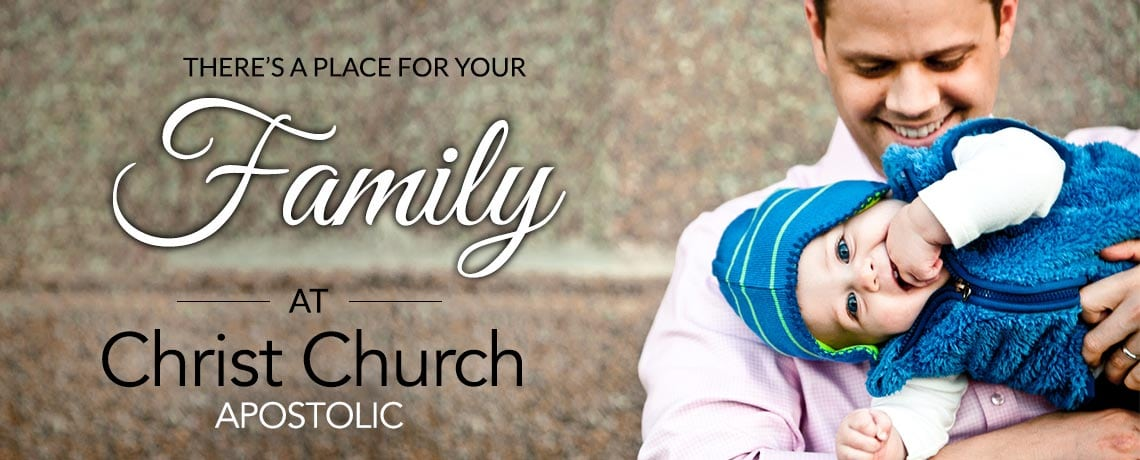 A Place for Every Family - Christ Church Apostolic, Oregon City